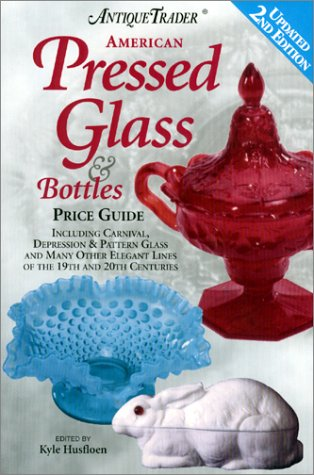 Antique Trader American Pressed Glass and Bottles: Price Guide by Brand: Krause Publications