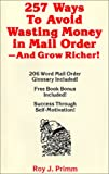 Two Hundred Fifty-Seven Ways to Avoid Wasting Money in Mail Orders - and Grow Richer!, Primm, Roy J., 0962445703
