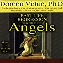 Past-Life Regression with the Angels Audiobook by Doreen Virtue Narrated by Doreen Virtue