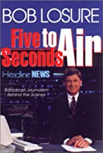 Five Seconds to Air: Broadcast Journalism Behind the Scenes