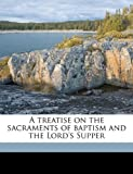 A Treatise on the Sacraments of Baptism and the Lord's Supper, Jean Calvin, 1149562137