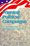 Winning Political Campaigns : A Comprehensive Guide to Electoral Success, Bike, William S., 093873735X