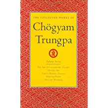 The Collected Works of Chögyam Trungpa, Volume 7: The Art of Calligraphy (excerpts)-Dharma Art-Visual Dharma (excerpts)-Selected Poems-Selected Writings