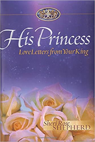 his princess love letters from your king sheri rose shepherd 9781590523315 amazoncom books