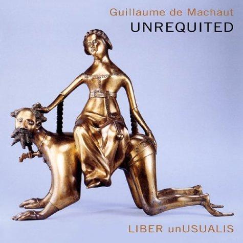 Guillaume De Machaut  - Unrequited