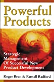 Powerful Products : Strategic Management of Successful New Product Development, Bean, Roger and Radford, Russell, 0814405665