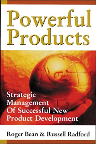 Powerful Products Strategic Management of Successful New Product Development