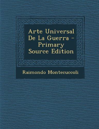 Arte Universal De La Guerra - Primary Source Edition  [Montecuccoli, Raimondo] (Tapa Blanda)