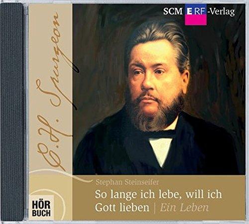 So lange ich lebe, will ich Gott lieben: C. H. Spurgeon - Ein Leben