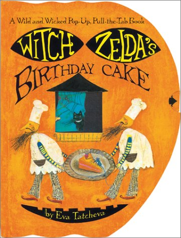 Witch Zelda's Birthday Cake: A Wild and Wicked Pop-Up, Pull-the-Tab -