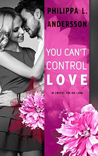 You Can't Control Love - Im Zweifel für die Liebe (Lawyers, Love and Lace - Band 2)