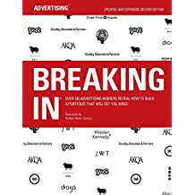 Breaking in: Over 130 Advertising Insiders Reveal How to Build a Portfolio That Will Get You Hired