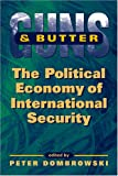 Guns and Butter : The Political Economy of International Security, , 158826338X