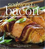 : Seduced by Bacon: Recipes & Lore about America's Favorite Indulgence