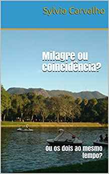 Milagre ou coincidência?: Ou os dois ao mesmo tempo? (Portuguese Edition) by [Carvalho, Sylvia]