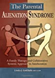 The Parental Alienation Syndrome : A Family Therapy and Collaborative Systems Approach to Amelioration, Gottlieb, Linda/J, 0398087350