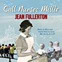 Call Nurse Millie Audiobook by Jean Fullerton Narrated by Penelope Freeman
