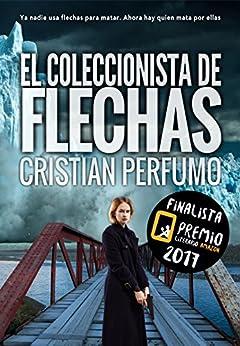 El coleccionista de flechas: Finalista del Premio Literario de Amazon 2017 de [Perfumo, Cristian]