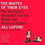 The Whites of Their Eyes: The Tea Party's Revolution and the Battle Over American History | Jill Lepore