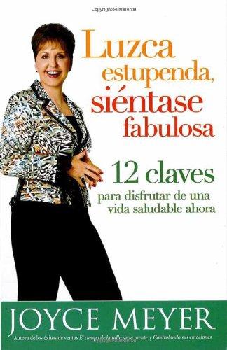Luzca estupenda, siéntase fabulosa: 12 claves para disfrutar de una vida saludable ahora (Spanish Edition) pdf