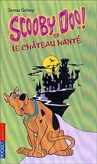 Scooby-Doo, numéro 1 : Scooby-Doo et le Château hanté par James Gelsey