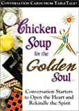 Chicken Soup for the Golden Soul: Conversation Cards from TableTalk: Conversation Starters to Open the Heart and Rekindle the Spirit