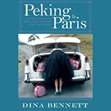 Peking to Paris: Life and Love on a Short Drive Around Half the World Audiobook by Dina Bennett Narrated by Katherine Dyer