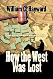How the West Was Lost, William C. Hayward, 1555174868
