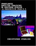 Freelance English Teaching in Eastern Europe : A Perspective from R. P., Stanling, Christopher, 1443800376