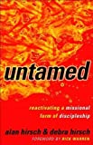 Untamed: Reactivating a Missional Form of Discipleship by Alan Hirsch (Feb 1 2010)