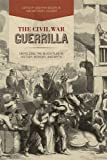 img - for The Civil War Guerrilla: Unfolding the Black Flag in History, Memory, and Myth (New Directions In Southern History) book / textbook / text book