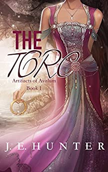 The Torc (Artifacts of Avalum Book 1) by [Hunter, J.E.]