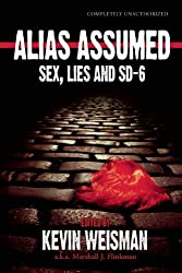 Alias Assumed: Sex, Lies And SD-6 (Smart Pop series)