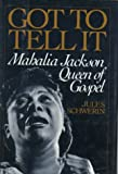 Got to Tell it: Mahalia Jackson, Queen of Gospel