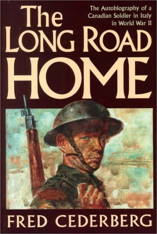 The Long Road Home: The Autobiography of a Canadian Soldier in Italy in WWII