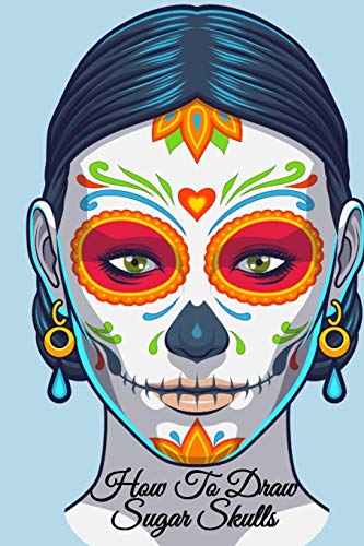 """How To Draw Sugar Skulls: Dia De Los Muertos Tatoo Design Book & Sketchbook - Day Of The Dead Sketching Notebook & Drawing Board For Sugarskull Beauty ... Fashion Design & Tatoo Art - 6""""x9"""", 120 Pages"""