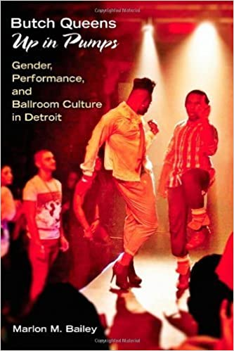 Butch Queens Up in Pumps: Gender, Performance, and Ballroom Culture in Detroit (Triangulations: Lesbian/Gay/Queer Theater/Drama/Performance) by Marlon M. Bailey (2013-08-29)