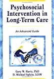 Psychosocial Intervention in Long-Term Care : An Advanced Guide, Hartz, Gary W. and Splain, D. Michael, 0789001144