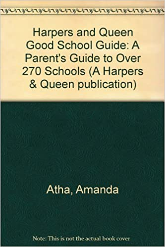 'Harpers and Queen' Good School Guide: A Parent's Guide to Over 270 Schools (A Harpers and Queen publication)