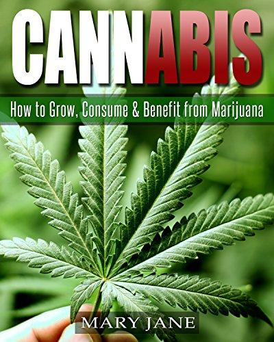 Cannabis: How to Grow, Consume & Benefit from Marijuana (Marijuana, Cannabis, Grow Lights, Hydroponics) (Use And Misuse Of Science And Technology)