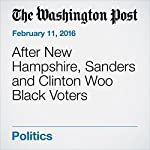 After New Hampshire, Sanders and Clinton Woo Black Voters | Dan Balz,David A. Fahrenthold,Juliet Eilperin