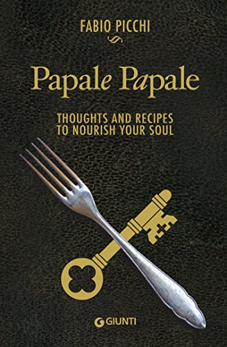 Papale Papale. Thoughts and Recipes to Nourish your Soul (Fabio Recipe Book)