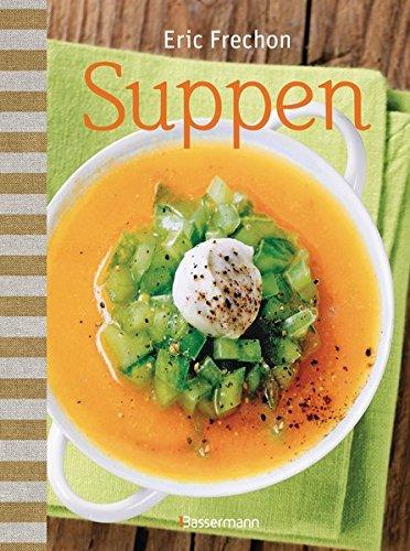 Suppen: Herzhaftes und Süßes aus dem Topf