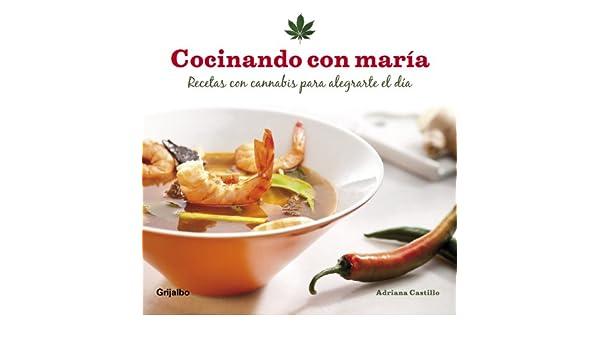 Amazon.com: Cocinando con maría: Recetas con cannabis para alegrarte el día (Spanish Edition) eBook: Adriana Castillo: Kindle Store