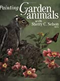 Painting Garden Animals with Sherry C. Nelson, Sherry C. Nelson, 158180427X