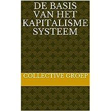 De basis van het kapitalisme systeem (Dutch Edition)