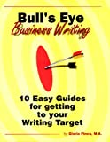 Bull's Eye Business Writing : 10 Easy Guides for Getting to Your Writing Target, Pincu, Gloria, 096581730X