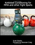 Kettlebell Conditioning for MMA and Other Fight Sports by Donovan Craig (Foreword), Scott Shetler (15-Jul-2010) Paperback