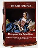 The spy of the Rebellion; being a true history of the spy system of the United States army during the late Rebellion.By: Allan Pinkerton