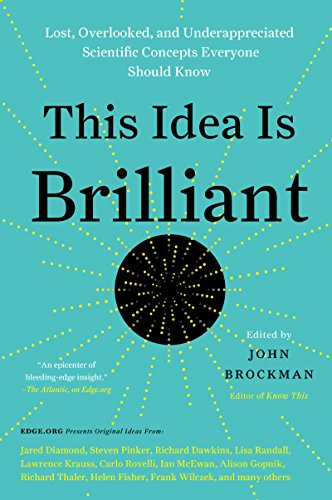 This Idea Is Brilliant: Lost, Overlooked, and Underappreciated Scientific Concepts Everyone Should Know